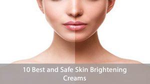 Skin Brightening creams Best Skin Brightening creams Natural skin Brightening creams Safe skin Brightening creams Skin Brightening Creams without side effects Best Skin Whitening Creams Skin Brightening Creams Reviews